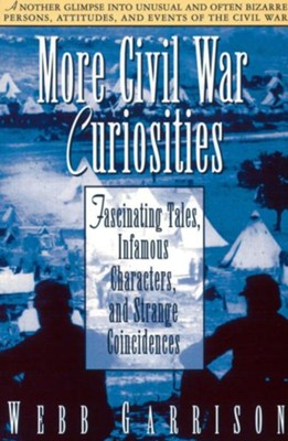 More Civil War Curiosities: Fascinating Tales, Infamous Characters, and Strange Coincidences  -     By: Webb B. Garrison