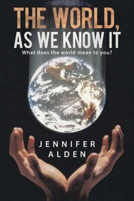 The World, as We Know It: What Does the World Mean to You?  -     By: Jennifer Alden