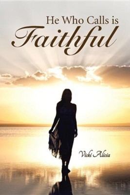 He Who Calls Is Faithful  -     By: Vicki Alicia