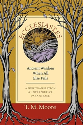 Ecclesiastes: Ancient Wisdom When All Else FailsPrint on Demand Edition  -     By: T.M. Moore