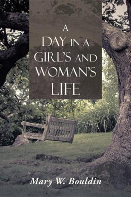 A Day in a Girl's and Woman's Life  -     By: Mary W. Bouldin