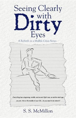 Seeing Clearly with Dirty Eyes: A Rebirth in a Mid Life Crisis Series  -     By: S.S. McMillon