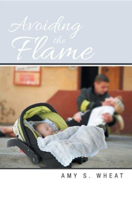 Avoiding the Flame  -     By: Amy S. Wheat