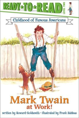 Mark Twain At Work!  -     By: Howard Goldsmith     Illustrated By: Frank Habbas