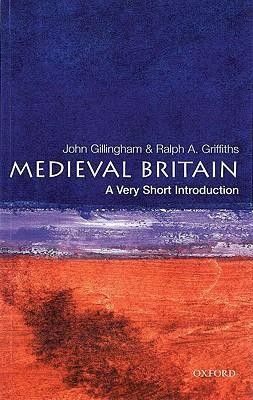 Medieval Britain: A Very Short Introduction  -     By: John Gillingham, Ralph A. Griffiths