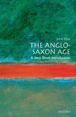 The Anglo-Saxon Age  -     By: John Blair