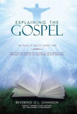 Explaining the Gospel: The Back to Basics Series Two  -     By: O.L. Johnson