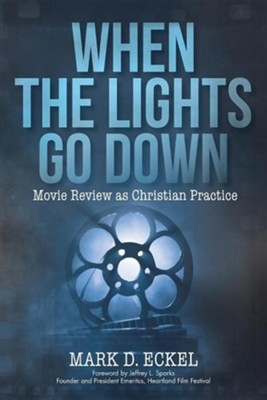 When the Lights Go Down: Movie Review as Christian Practice  -     By: Mark D. Eckel