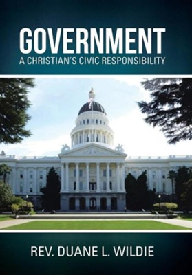Government: A Christian's Civic Responsibility  -     By: Duane L. Wildie