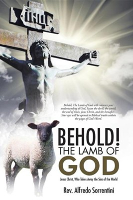 Behold! the Lamb of God: Jesus Christ, Who Takes Away the Sins of the World  -     By: Alfredo Sorrentini