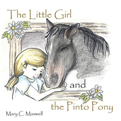 The Little Girl and the Pinto Pony  -     By: Mary C. Maxwell