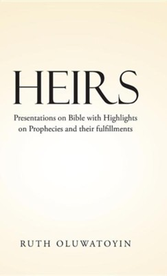 Heirs: Presentations on Bible with Highlights on Prophecies and Their Fulfillments  -     By: Ruth Oluwatoyin