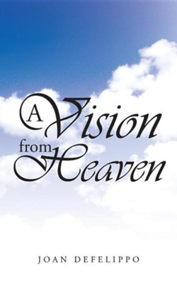 A Vision from Heaven  -     By: Joan Defelippo