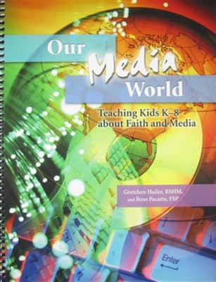 Our Media World: Teaching Kids K-8 about Faith and Media  -     By: Gretchen Hailer, Rose Pacatte