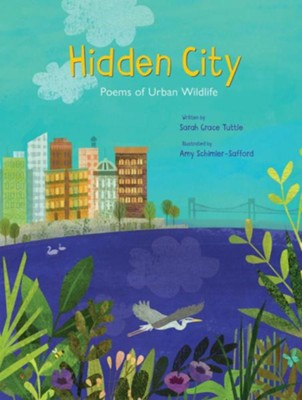 Hidden City  -     By: Sarah Grace Tuttle     Illustrated By: Amy Schimler-Safford