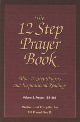 The 12 Step Prayer Book, Volume 2: More 12 Step Prayers and Inspirational Readings: Prayers 184-366  -     By: Bill P, Lisa D