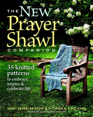 The New Prayer Shawl Companion: 35 Knitted Patterns to Embrace, Inspire, & Celebrate Life  -     By: Janet Severi Bristow, Victoria A. Cole-Galo