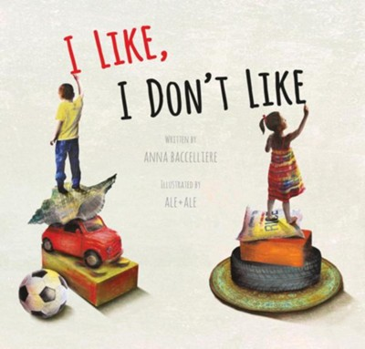 I Like, I Don't Like  -     By: Anna Baccelliere     Illustrated By: Ale + Ale