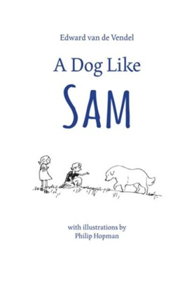 A Dog Like Sam  -     By: Edward van de Vendel     Illustrated By: Philip Hopman