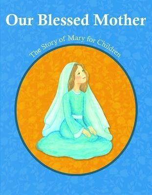 Our Blessed Mother: The Story of Mary for Children  -     By: Christina Virgina Orfeo     Illustrated By: Julia Mary Darrenkamp