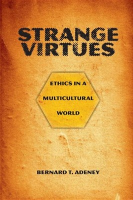 Strange Virtues   -     By: Bernard T. Adeney