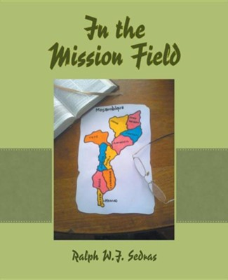 In the Mission Field  -     By: Ralph W.J. Sedras