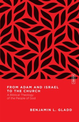 From Adam and Israel to the Church: A Biblical Theology of the People of God  -     By: Benjamin L. Gladd