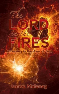 The Lord in the Fires: Increasing in the Awe of God  -     By: James Maloney