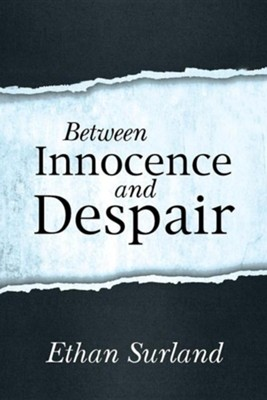 Between Innocence and Despair  -     By: Ethan Surland