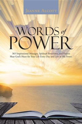 Words of Power: 365 Inspirational Messages, Spiritual Powerlines, and Prayers Hear God's Heart for Your Life Every Day and Live in His  -     By: Jeanne Alcott