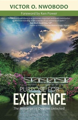 Purpose for Existence: The Mysteries of Creation Unlocked  -     By: Victor O. Nwobodo