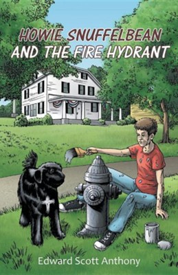 Howie Snuffelbean and the Fire Hydrant  -     By: Edward Scott Anthony