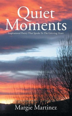 Quiet Moments: Inspirational Poetry That Speaks to the Grieving Heart  -     By: Margie Martinez