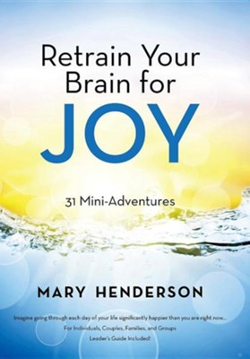 Retrain Your Brain for Joy: 31 Mini-Adventures  -     By: Mary Henderson
