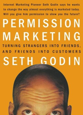 Permission Marketing: Turning Strangers Into Friends and Friends Into Customers  -     By: Seth Godin