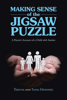 Making Sense of the Jigsaw Puzzle: A Parent's Account of a Child with Autism  -     By: Theuns Henning, Tania Henning