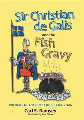 Sir Christian de Galis and the Fish Gravy: Volume I of the Quest of Sir Christian  -     By: Carl E. Ramsey
