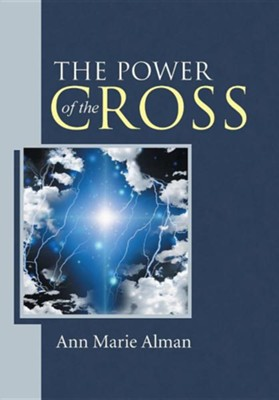 The Power of the Cross  -     By: Ann Marie Alman