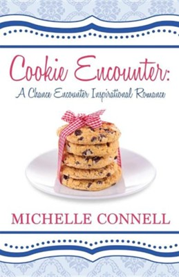 Cookie Encounter: A Chance Encounter Inspirational Romance  -     By: Michelle Connell