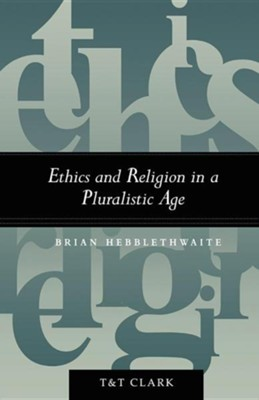 Ethics and Religion in a Pluralistic Age   -     By: Brian Hebblethwaite