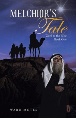 Melchior's Tale: Word to the Wise Book One  -     By: Ward Motes