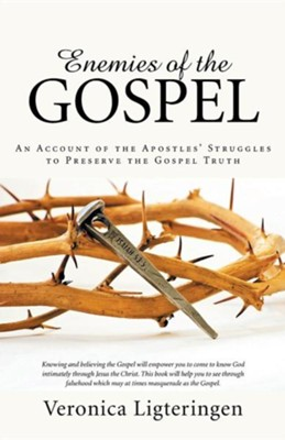 Enemies of the Gospel: An Account of the Apostles' Struggles to Preserve the Gospel Truth  -     By: Veronica Ligteringen