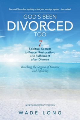 God's Been Divorced Too: Breaking the Stigma of Divorce and Infidelity  -     By: Wade Long