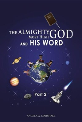 The Almighty Most High God and His Word: Part 2  -     By: Angela A. Marshall
