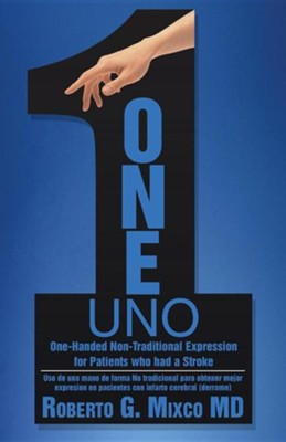 One: One-Handed Non-Traditional Expression for Patients Who Had a Stroke  -     By: Roberto G. Mixco