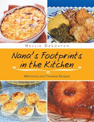 Nana's Footprints in the Kitchen: Memories and Timeless Recipes  -     By: Nellie Deloatch