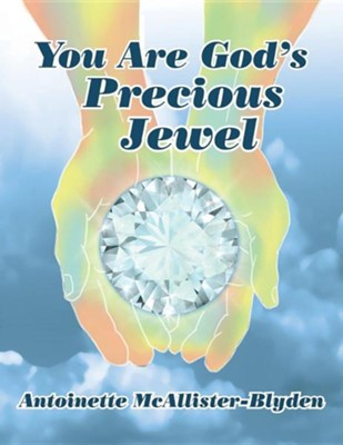 You Are God's Precious Jewel  -     By: Antoinette McAllister-Blyden