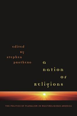 A Nation of Religions: The Politics of Pluralism in Multireligious America  -     Edited By: Stephen R. Prothero