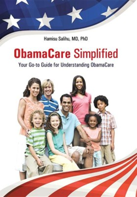 Obamacare Simplified: Your Go-To Guide for Understanding Obamacare  -     By: Hamisu Salihu