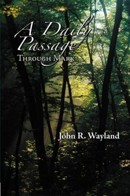A Daily Passage Through Mark  -     By: John R. Wayland